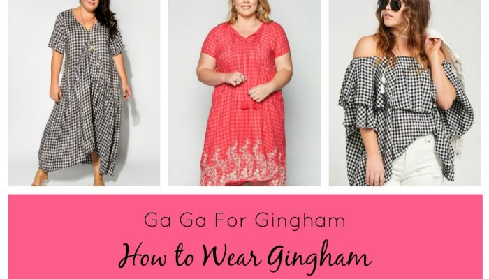 GA GA FOR GINGHAM How to Wear Gingham