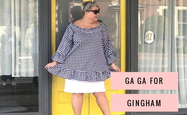 GOING GA GA FOR GINGHAM