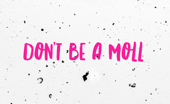 DON'T BE A MOLL, ok