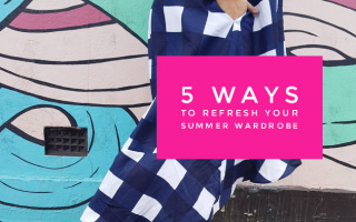 5 WAYS TO REFRESH YOUR SUMMER WARDROBE