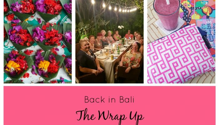 BACK IN BALI- THE WRAP UP