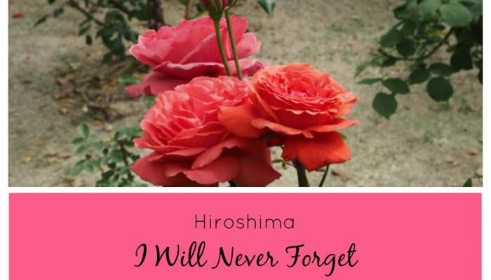 HIROSHIMA – I will never forget